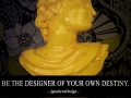 Be the designer of your own destiny